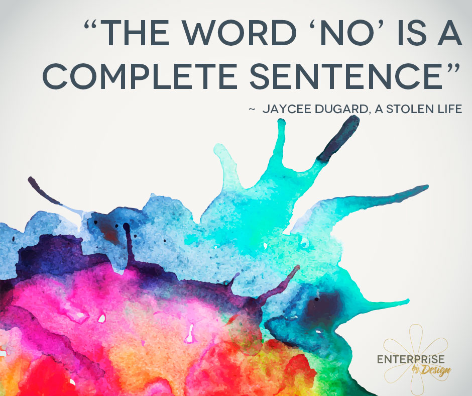 """The word 'NO' is a complete sentence"" Jaycee Dugard, A Stolen Life"