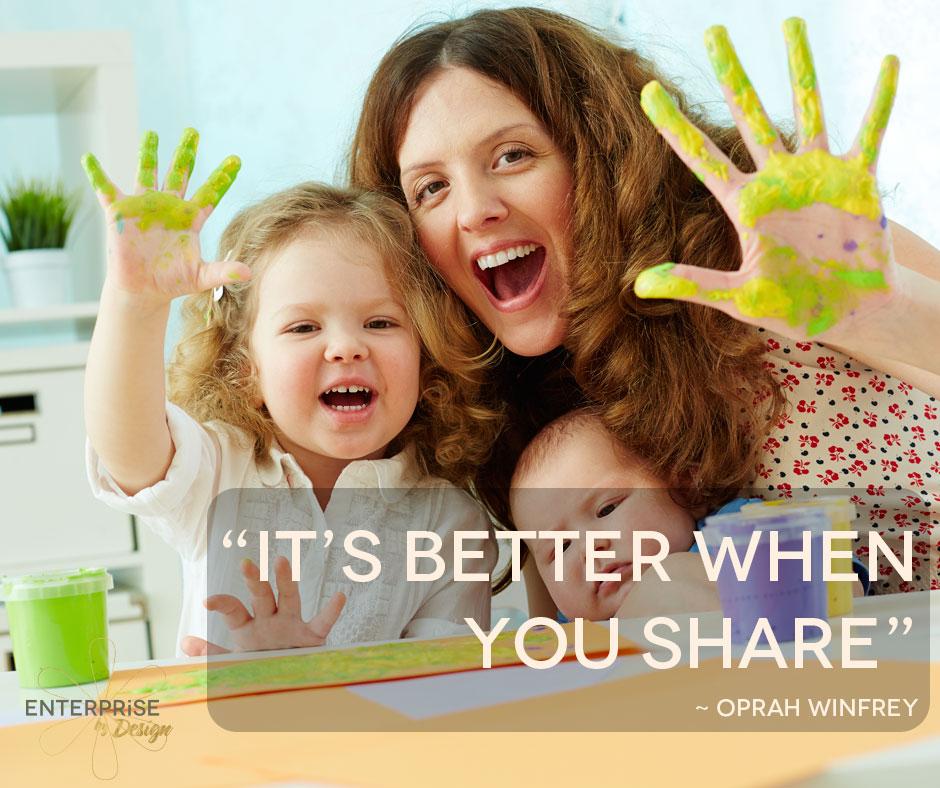 """""""It's better when you share' Oprah Winfrey"""