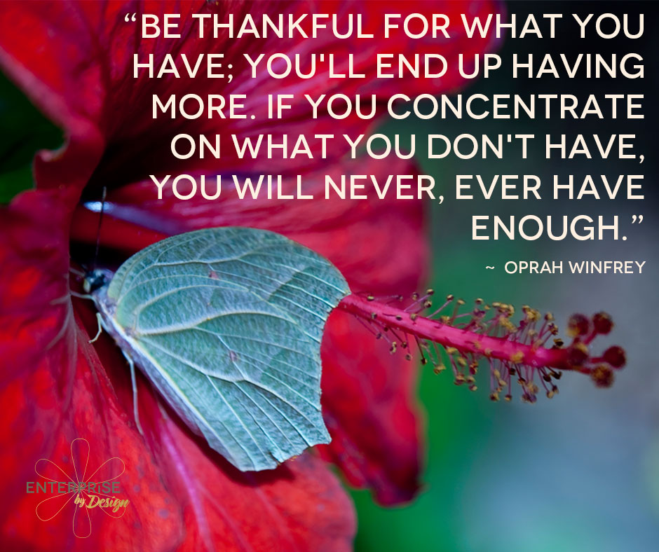 """""""Be thankful for what you have ..."""" Oprah Winfrey"""