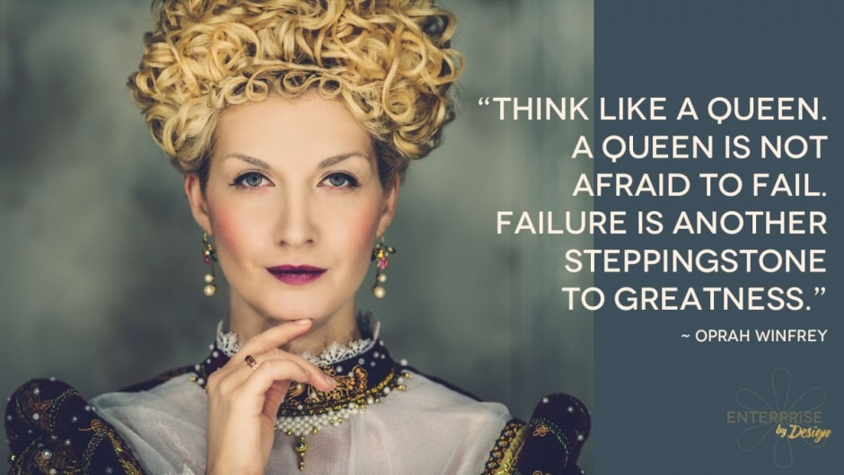 """Think like a queen. A queen is not afraid to fail. Failure is another steppingstone to greatness."" Oprah Winfrey"