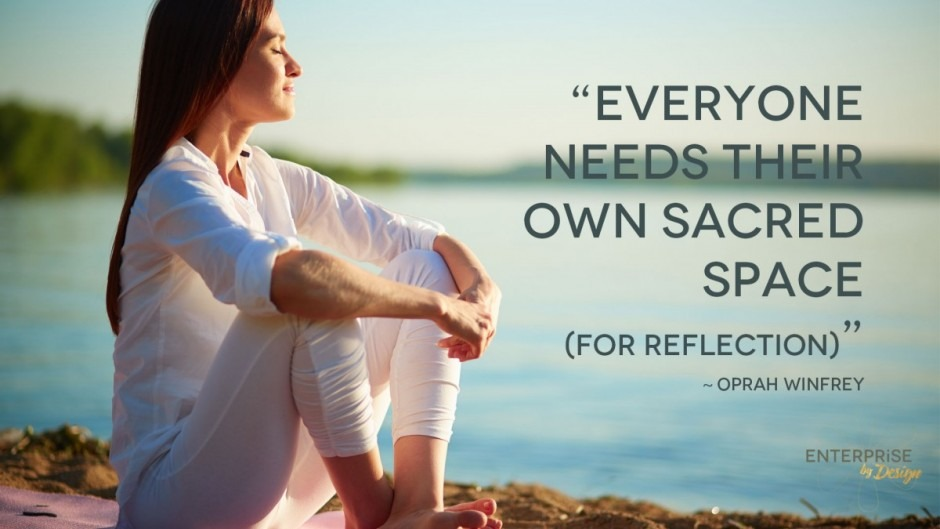 """Everyone needs their own sacred space (for reflection)"" ~ OPRAH WINFREY"