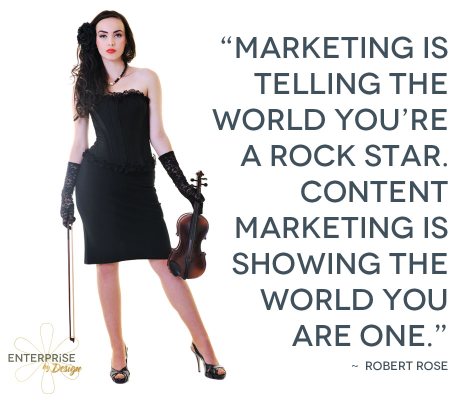 """Marketing is telling the world you're a rock star. Content marketing is showing the world you are one."" -- Robert Rose"