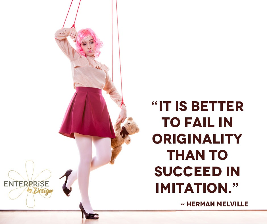 """It is better to fail in originality than to succeed in imitation."" ~ Herman Melville"