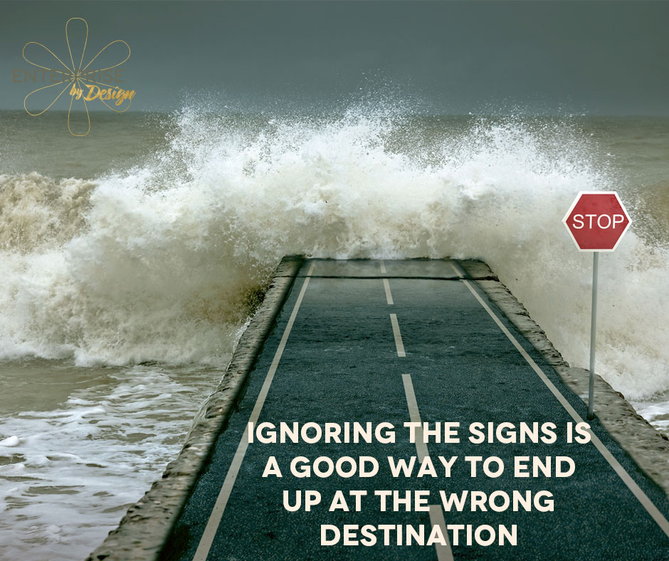 Ignoring the signs is a good way to end up at the wrong destination