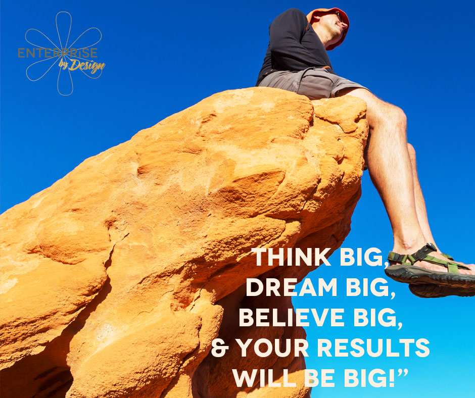 THINK BIG, DREAM BIG, BELIEVE BIG, & YOUR RESULTS WILL BE BIG!""
