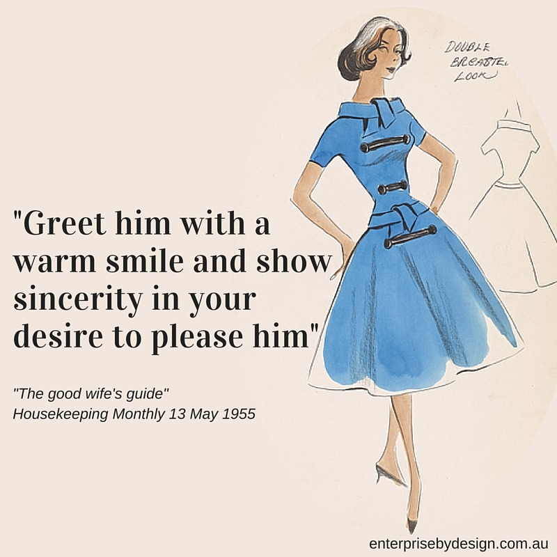 """Greet him with a warm smile and show sincerity in your desire to please him"" The Good Wife's Guide 1955"