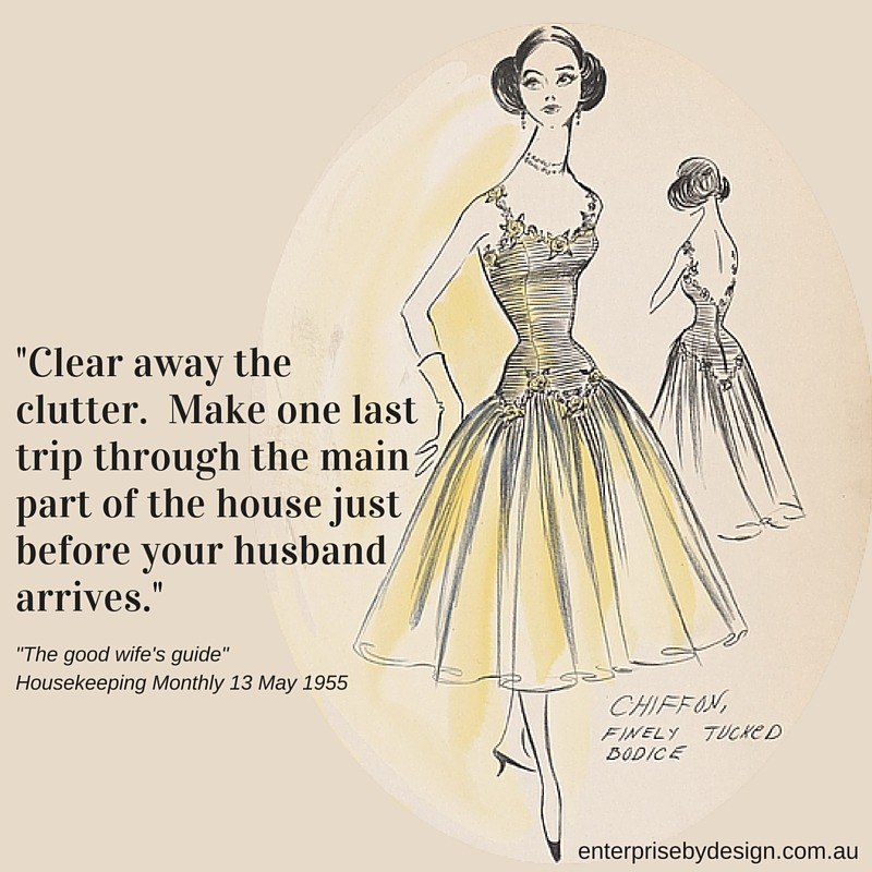 """""""Clear away the clutter. Make one last trip through the main part of the house just before your husband arrives."""" The Good Wife's Guide 1955"""