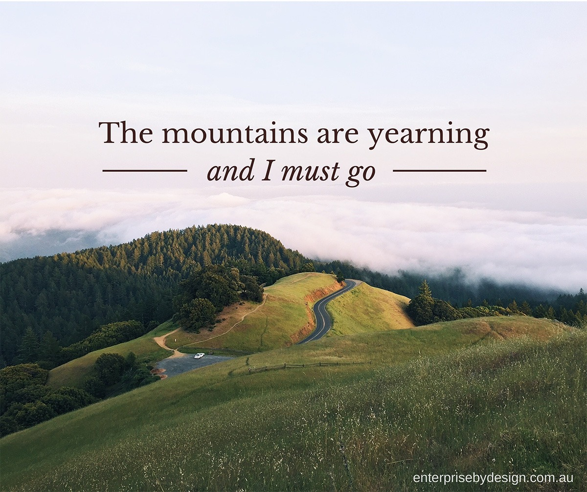 The mountains are yearning and I must go