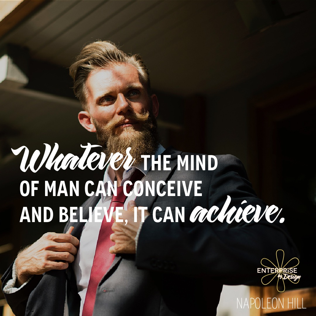 """Whatever the mind of man can conceive and believe, it can achieve."" ~ Napoleon Hill"