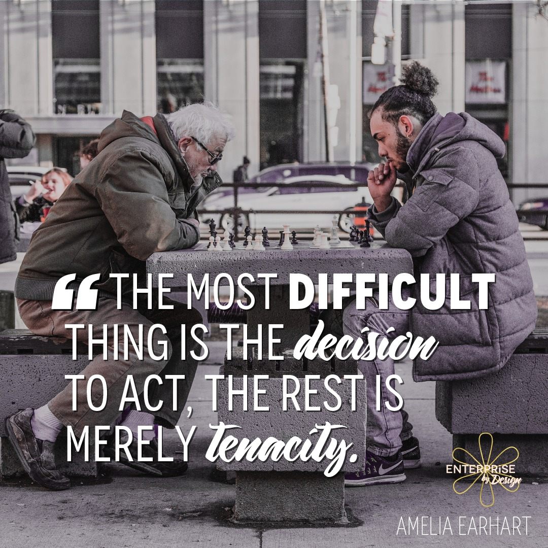 """The most difficult thing is the decision to act, the rest is merely tenacity."" ~ Amelia Earhart"