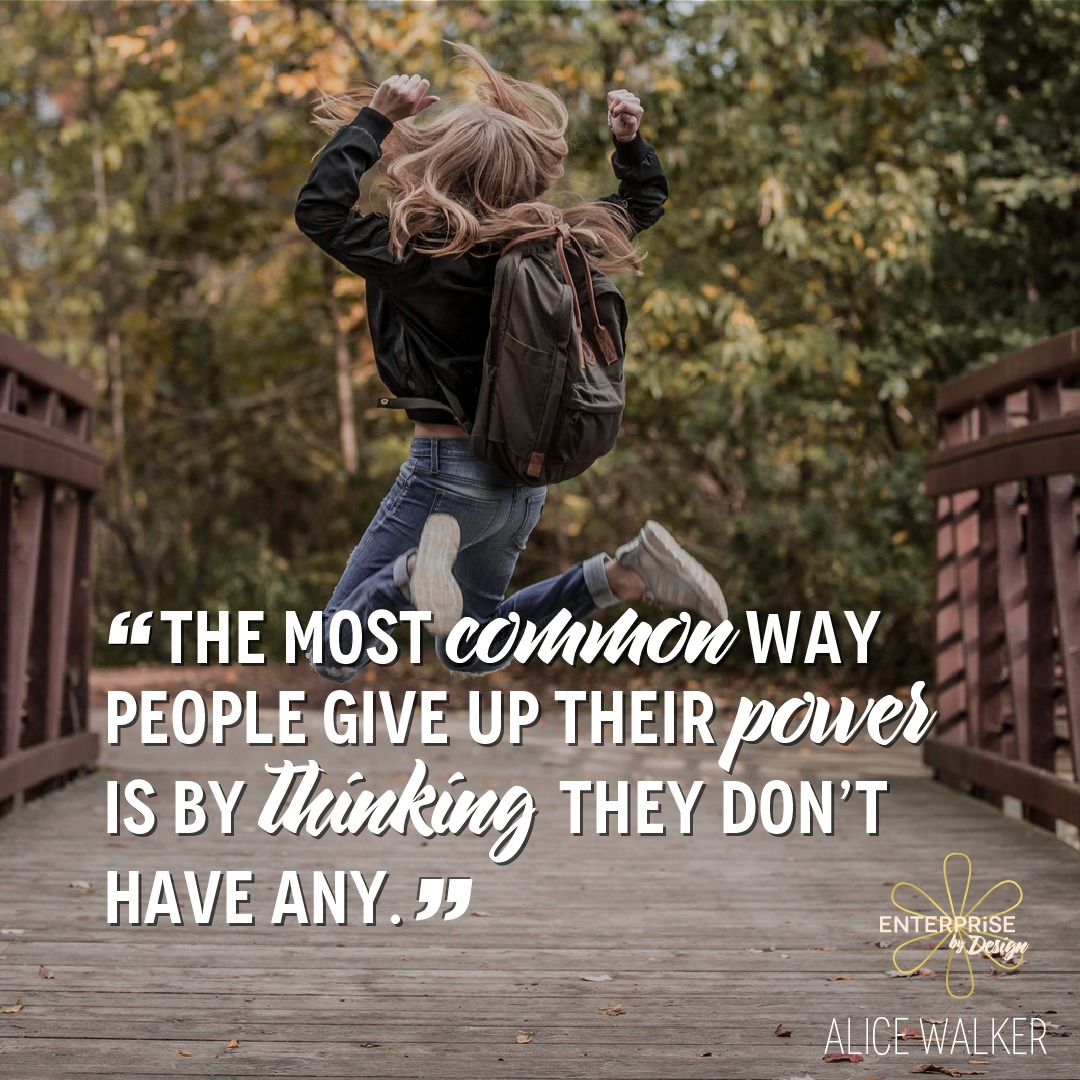 """The most common way people give up their power is by thinking they don't have any."" ~Alice Walker"