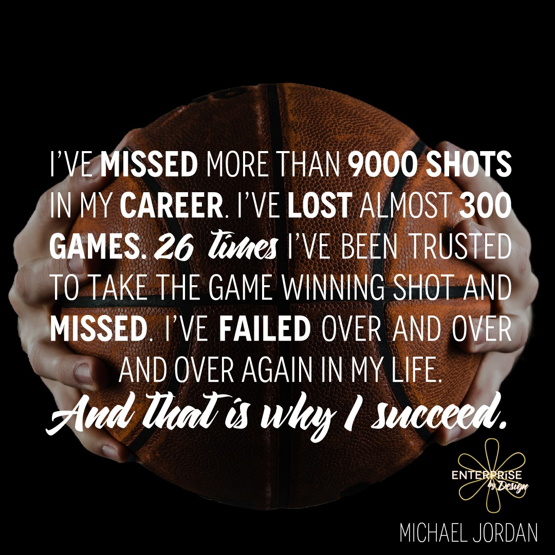 """I've missed more than 9000 shots in my career. I've lost almost 300 games. 26 times I've been trusted to take the game winning shot and missed. I've failed over and over and over again in my life. And that is why I succeed."" ~ Michael Jordan"