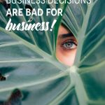 Fear based decisions are bad for business