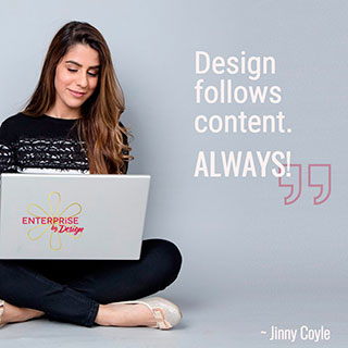 Quote by Jinny Coyle 'Design Follows Content. ALWAYS!""