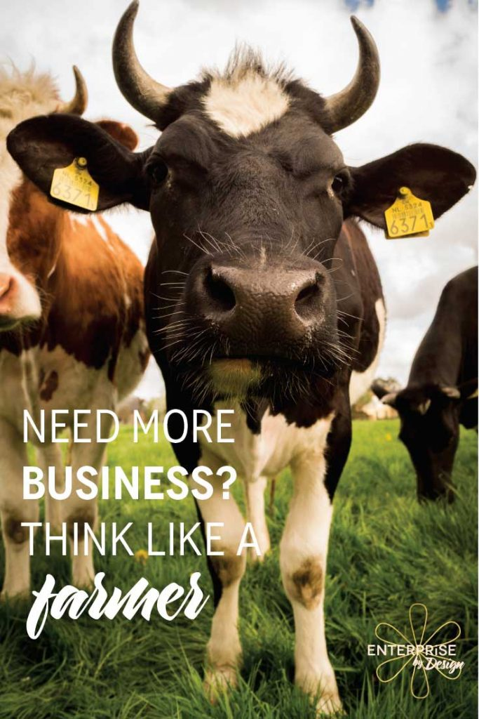 Need more business? Think like a farmer