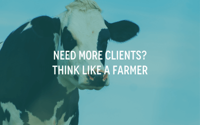 Need More Clients? Think Like a Farmer