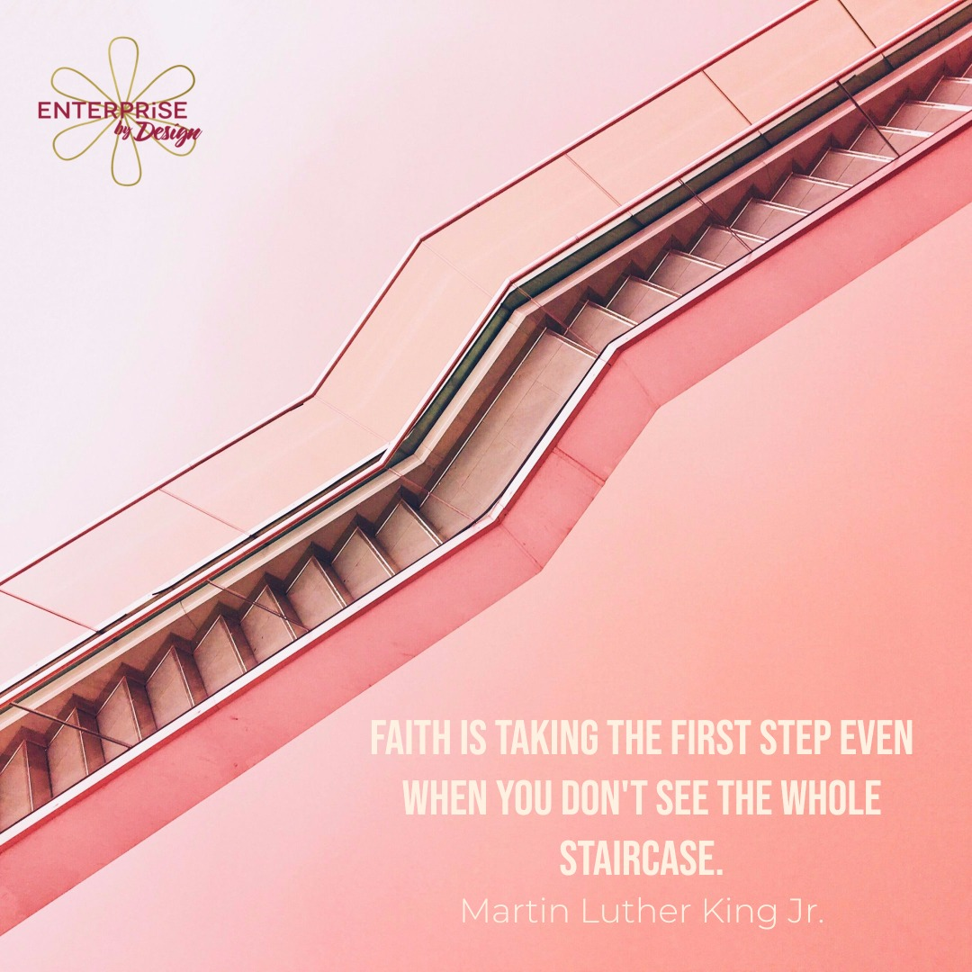 """Faith is taking the first step even when you don't see the whole staircase."" Martin Luther King Jr."