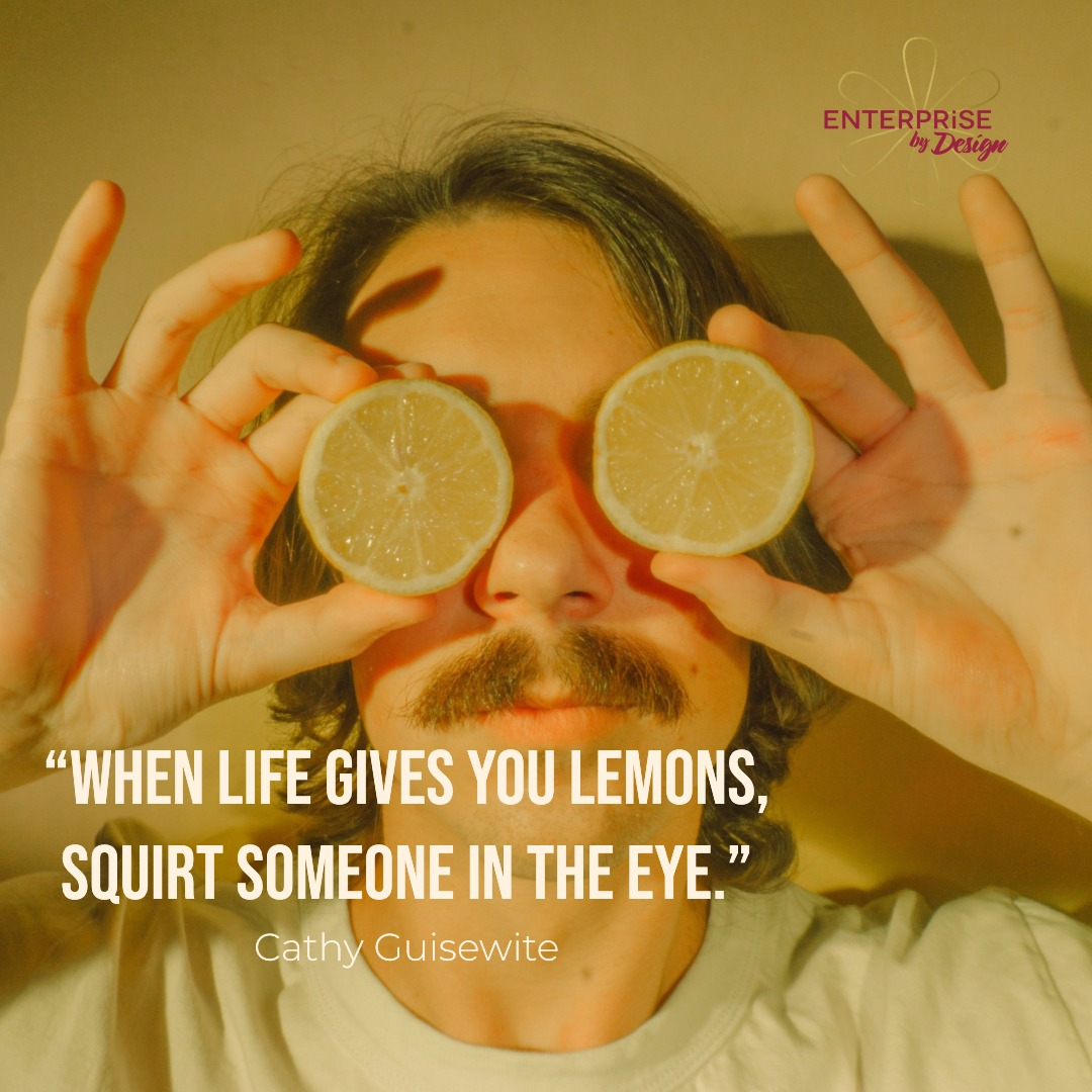 """""""When life gives you lemons, squirt someone in the eye."""" ~ Cathy Guisewite"""