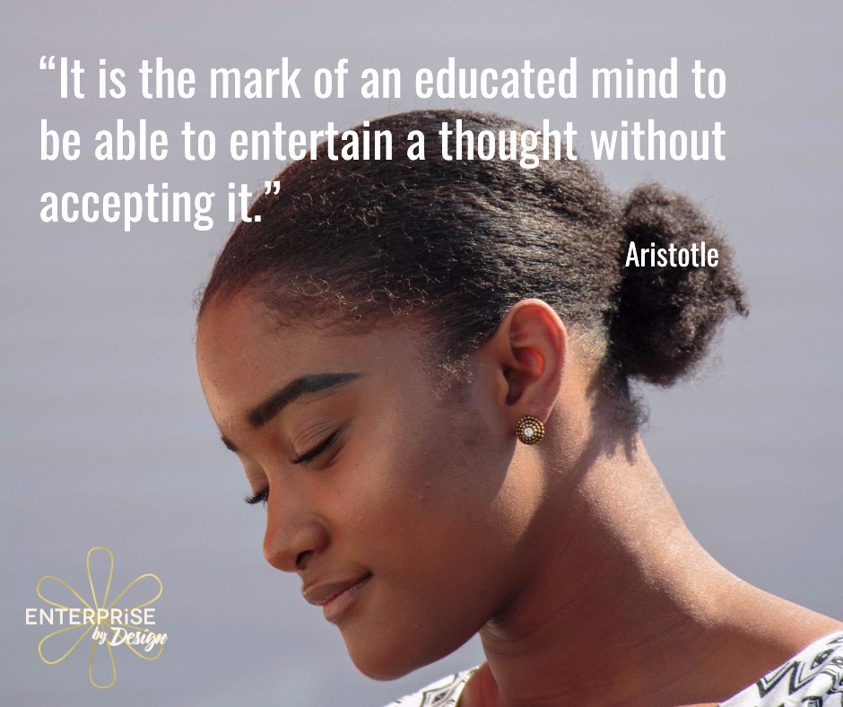 """It is the mark of an educated mind to be able to entertain a thought without accepting it."" ~ Aristotle"