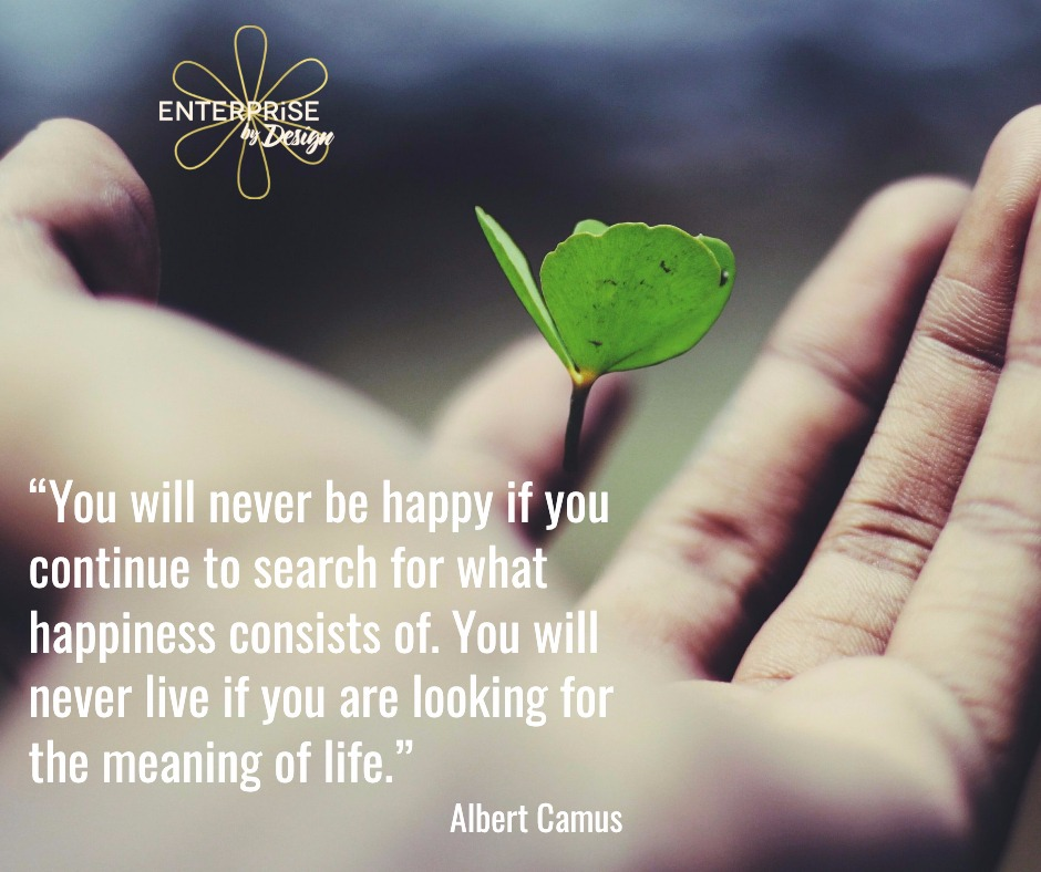 """You will never be happy if you continue to search for what happiness consists of. You will never live if you are looking for the meaning of life."" ~ Albert Camus"