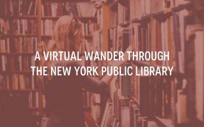 A Virtual Wander Through The New York Public Library
