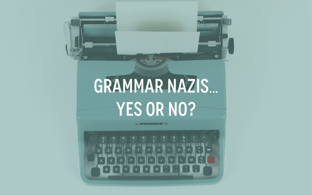 Grammar Nazis … Yes Or No?
