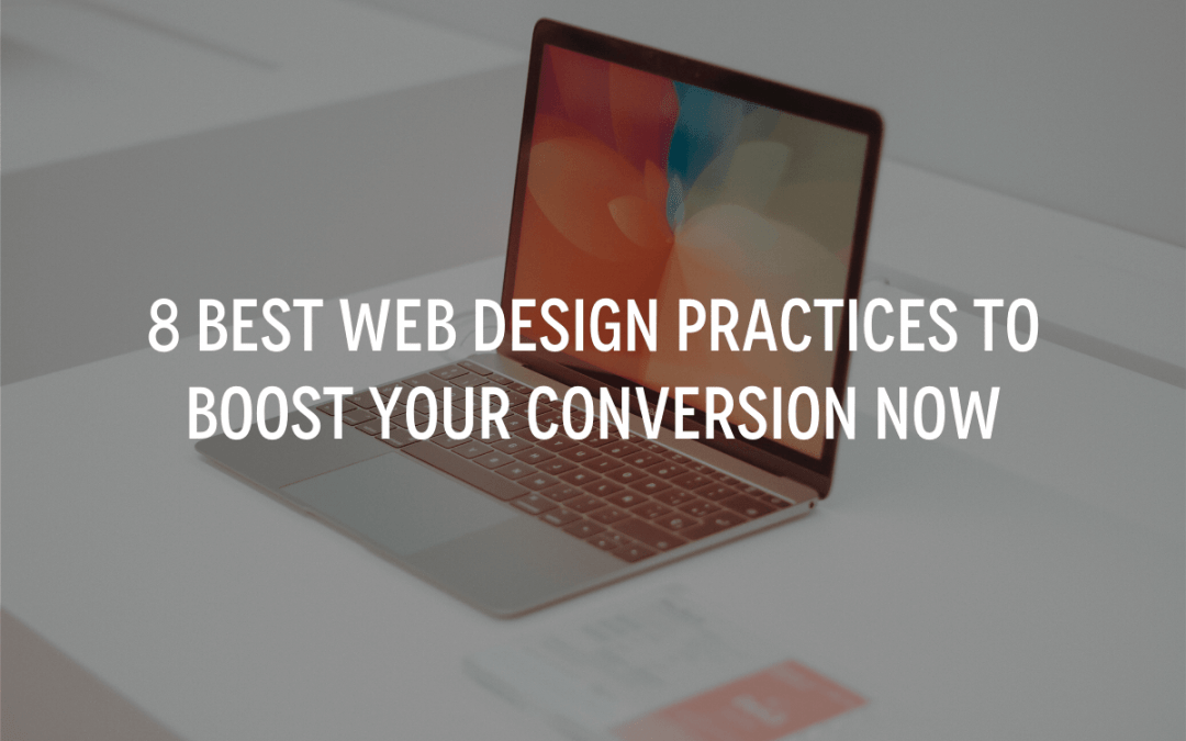 8 Best Web Design Practices To Boost Your Conversion NOW
