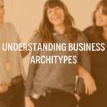 Understanding Business Archetypes