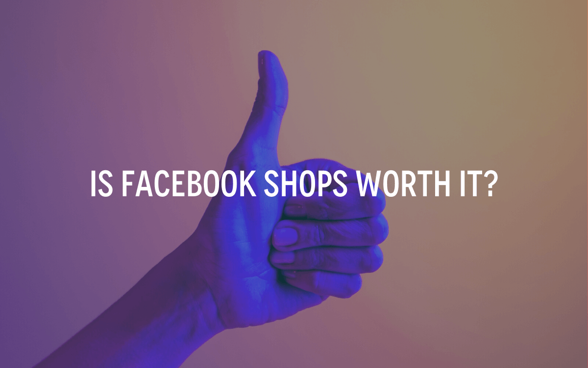 Is Facebook shops worth it?