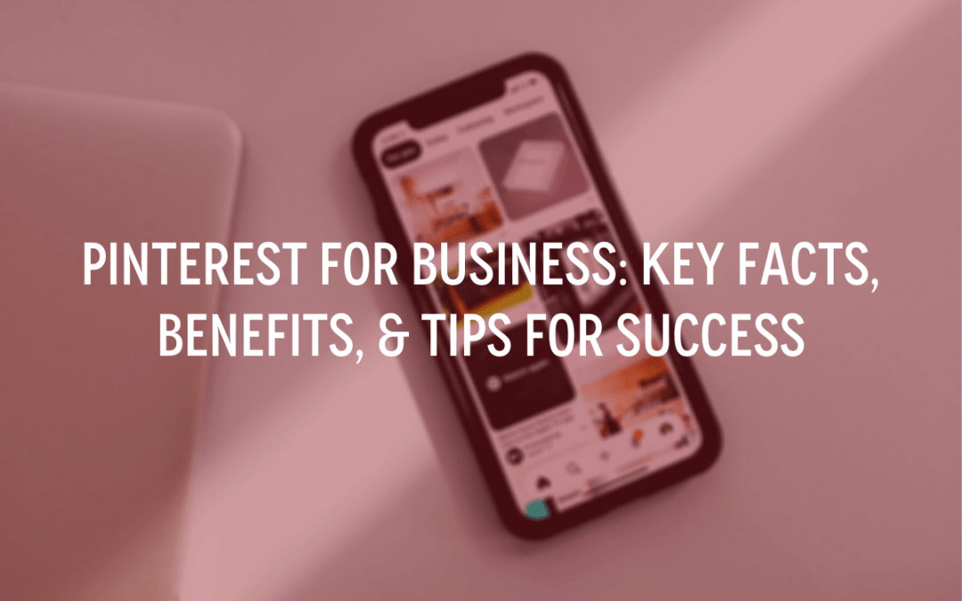 Pinterest for Business: Key Facts, Benefits, and Tips for Success