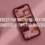 pinterest for business key facts, benefits and tips