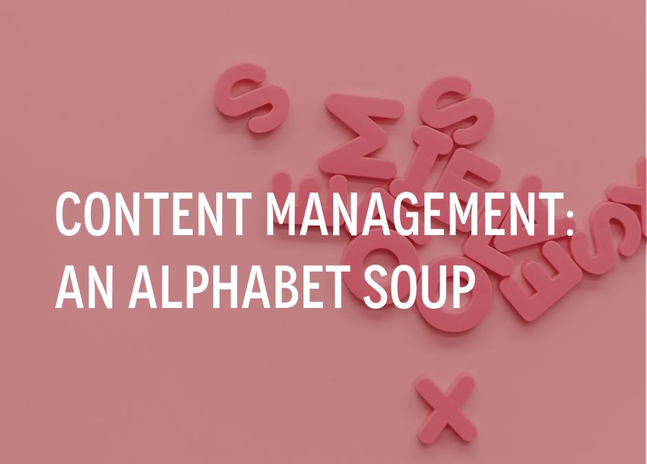 Content Management: an Alphabet Soup