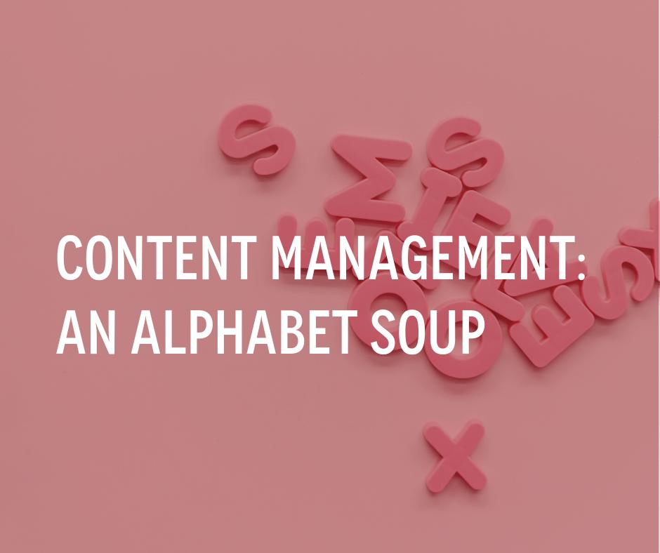 Content Management - An alphabet soup