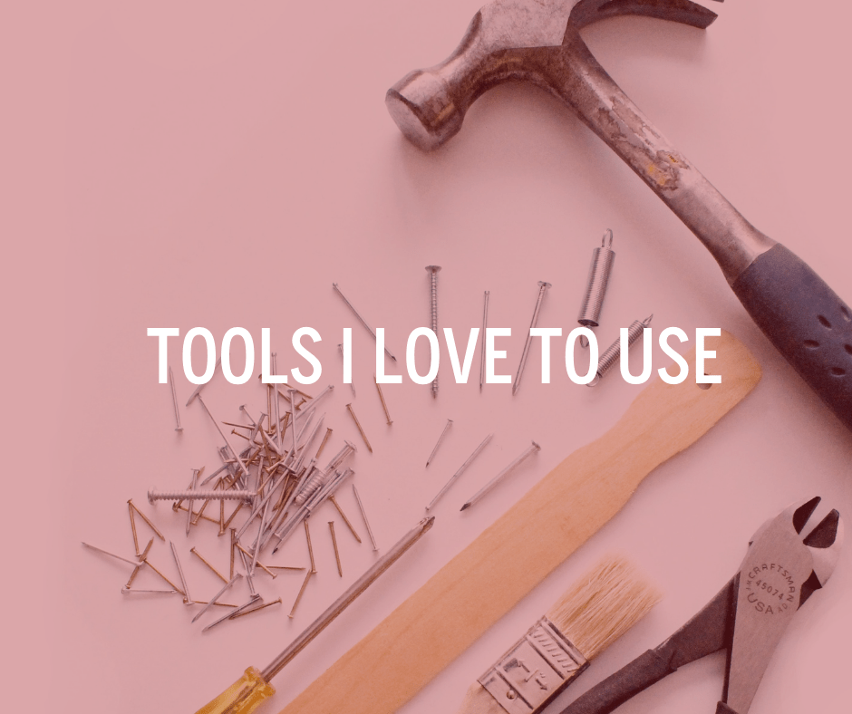 tools I love to use
