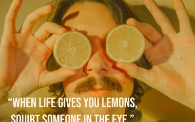 When life gives you lemons …